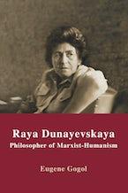 Raya Dunayevskaya: Philosopher of Marxist-Humanism