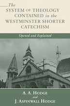The System of Theology Contained in the Westminster Shorter Catechism