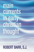 Main Currents in Early Christian Thought