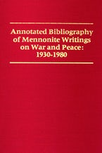 Annotated Bibliography of Mennonite Writings on War and Peace: 1930-1980