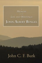A Memoir of the Life and Writings of John Albert Bengel, Prelate in Wuertemberg
