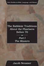 The Rabbinic Traditions About the Pharisees Before 70, 3 Volumes