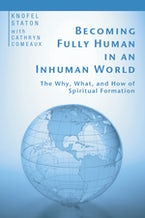Becoming Fully Human in an Inhuman World