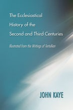 The Ecclesiastical History of the Second and Third Centuries