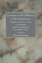 Lectures on the Influence of the Institutions Thought and Culture in Rome, on Christianity and the Development of the Catholic Church