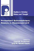 Protestant Scholasticism: Essays in Reassessment