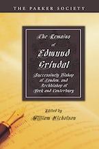 The Remains of Edmund Grindal, D.D.