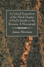 A Critical Exposition of the Third Chapter of Paul's Epistle to the Romans. A Monograph