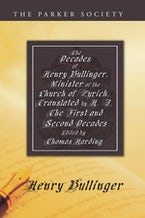The Decades of Henry Bullinger, Minister of the Church of Zurich, Translated by H. I.