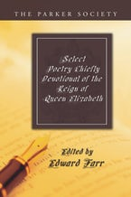 Select Poetry Chiefly Devotional of the Reign of Queen Elizabeth