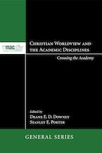 Christian Worldview and the Academic Disciplines