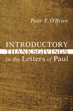 Introductory Thanksgivings in the Letters of Paul
