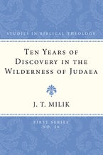 Ten Years of Discovery in the Wilderness of Judaea