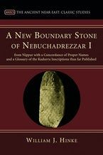 A New Boundary Stone of Nebuchadrezzar I from Nippur with a Concordance of Proper Names and a Glossary of the Kudurru Inscriptions thus far Published