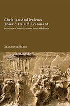 Christian Ambivalence Toward Its Old Testament