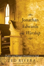 Jonathan Edwards on Worship