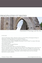 Imaginatio et Ratio: A Journal of Theology and the Arts, Volume 1, Issue 1 2012