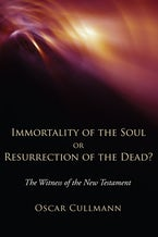 Immortality of the Soul or Resurrection of the Dead?