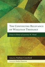 The Continuing Relevance of Wesleyan Theology