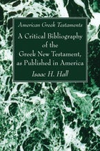 American Greek Testaments. A Critical Bibliography of the Greek New Testament, as Published in America