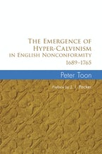 The Emergence of Hyper-Calvinism in English Nonconformity 1689–1765