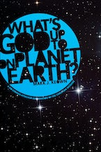 What God's Up To on Planet Earth?