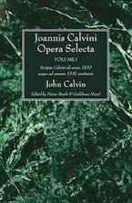 Joannis Calvini Opera Selecta, vol. I