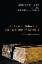 Balthasar Hubmaier and the Clarity of Scripture