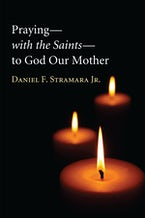 Praying—with the Saints—to God Our Mother