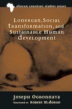 Lonergan, Social Transformation, and Sustainable Human Development