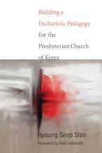 Building a Eucharistic Pedagogy for the Presbyterian Church of Korea