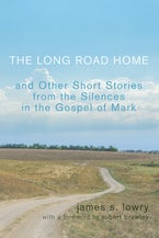 The Long Road Home and Other Short Stories from the Silences in the Gospel of Mark