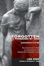 Forgotten and Forsaken by God (Lamentations 5:19-20)
