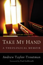 Take My Hand: A Theological Memoir