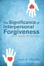 The Significance of Interpersonal Forgiveness in the Gospel of Matthew