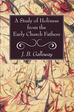 A Study of Holiness from the Early Church Fathers