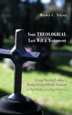 Your Theological Last Will and Testament