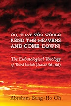 Oh, That You Would Rend the Heavens and Come Down!