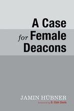 A Case for Female Deacons