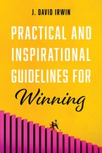 Practical and Inspirational Guidelines for Winning