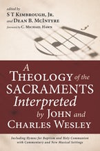 A Theology of the Sacraments Interpreted by John and Charles Wesley