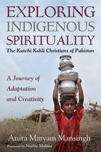 Exploring Indigenous Spirituality: The Kutchi Kohli Christians of Pakistan