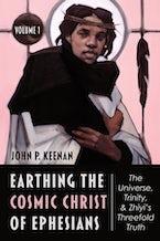 Earthing the Cosmic Christ of Ephesians, Volume 1