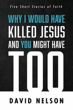 Why I Would Have Killed Jesus and You Might Have Too