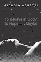 To Believe in God? To Hope . . . Maybe