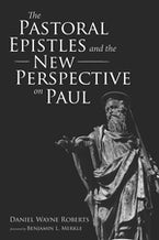 The Pastoral Epistles and the New Perspective on Paul