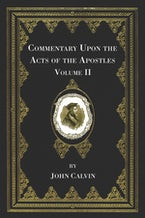 Commentary Upon the Acts of the Apostles, Volume Two