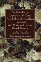 The Catechetical Lectures of S. Cyril, Archbishop of Jerusalem, Translated, with Notes and Indices, Fourth Edition