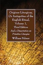 Origines Liturgicae, Or Antiquities of the English Ritual, Volume 1, Third Edition