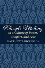 Disciple Making in a Culture of Power, Comfort, and Fear